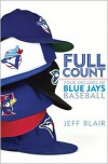 Full Count: Four Decades of Blue Jays Baseball - Jeff Blair