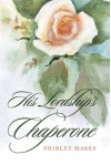 His Lordship's Chaperone - Shirley Marks