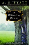A Whistling Woman - A.S. Byatt