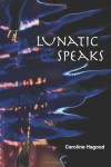 Lunatic Speaks - Caroline Hagood