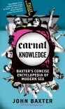 Carnal Knowledge: Baxter's Concise Encyclopedia of Modern Sex - John Baxter