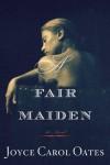 A Fair Maiden (Otto Penzler Books) - Joyce Carol Oates