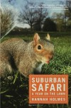 Suburban Safari: A Year on the Lawn - Hannah Holmes