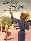 Don't Cry Little Girl (Tippy Parrish) - Janet Lambert