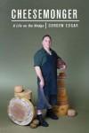 Cheesemonger: A Life on the Wedge - Gordon Edgar