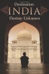 Destination: India, Destiny: Unknown: A Three Week Journey Beyond the Taj and Behind the Symbols - Bill Fitzpatrick;Roopal Jain