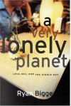 A Very Lonely Planet: Love, Sex, and the Single Guy - Ryan Bigge