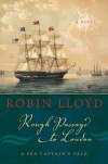 Rough Passage to London: A Sea Captain's Tale, A Novel - Robin Lloyd