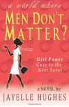 Men Don't Matter? - Jayelle Hughes