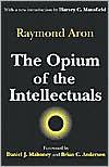 The Opium of the Intellectuals - Raymond Aron, Howard  Mansfield, Robert McCutcheon