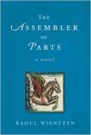 The Assembler of Parts: A Novel - Raoul Wientzen