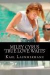 Miley Cyrus  'True Love Waits' (German Edition) - Karl Laemmermann