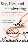 Sex, Lies, and Handwriting: A Top Expert Reveals the Secrets Hidden in Your Handwriting - Michelle Dresbold, James Kwalwasser
