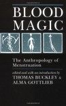 Blood Magic: The Anthropology of Menstruation - Thomas Buckley