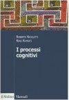 I processi cognitivi - Rino Rumiati, Roberto Nicoletti