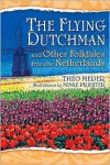 The Flying Dutchman and Other Folktales from the Netherlands - Theo Meder, Minke Priester