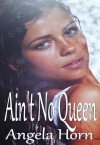 Ain't No Queen - Angela Horn