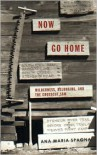 Now Go Home: Wilderness, Belonging, and the Crosscut Saw - Ana Maria Spagna