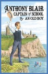 Anthony Blair, Captain of School: A Story of School Life by an Old Boy - JOHN MORRISON