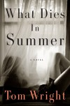 What Dies in Summer - Tom   Wright