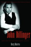 John Dillinger: The Life and Death of America's First Celebrity Criminal - Dary Matera