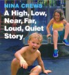 A High, Low, Near, Far, Loud, Quiet Story - Nina Crews