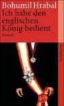 Ich habe den englischen König bedient - Bohumil Hrabal, Karl-Heinz Jähn