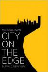 City on the Edge: Buffalo, New York, 1900 - present - Mark Goldman
