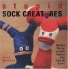 Stupid Sock Creatures: Making Quirky, Lovable Figures from Cast-off Socks - John Murphy