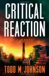 Critical Reaction: A Novel - Todd  M. Johnson