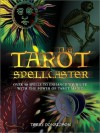 Tarot Spellcaster: Over 40 Spells to Enhance Your Life With the Power of Tarot Magic (Quarto Book) - Terry Donaldson