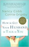 How to Get Your Husband to Talk to You - Connie Grigsby, Nancy Cobb
