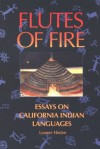 Flutes of Fire: The Indian Languages of California - Leanne Hinton