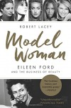 Model Woman: Eileen Ford and the Business of Beauty - Robert Lacey