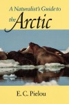 A Naturalist's Guide to the Arctic - E.C. Pielou