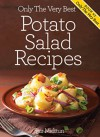 Potato Salad Recipes: Mouth Watering, Tried And Tested Potato Salad Recipes And Little Known Potato Salad Recipe Tips. (Only The Very Best Recipes Book 3) - Sjur Midttun