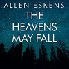 The Heavens May Fall - David Colacci, Amy McFadden, R.C. Bray, Allen Eskens