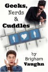 Geeks, Nerds, and Cuddles - Brigham Vaughn
