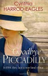 Goodbye Piccadilly (War at Home) - Cynthia Harrod-Eagles