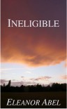 Ineligible - Eleanor Abel