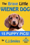 The Brave Little Wiener Dog -- 15 Full-Color Puppy Pictures!! Great for Kids Ages 5-8! (Little Readers #1) - C.J. Smiles