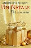 Un Natale per amarti - Antonietta Agostini