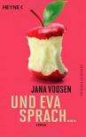 Und Eva sprach ...: Roman - Jana Voosen