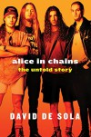 Alice in Chains: The Untold Story - David de Sola