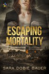 Escaping Mortality (Escape Trilogy #3) - Sara Dobie Bauer