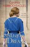 The Land of My Dreams: War at Home, 1916 - Cynthia Harrod-Eagles