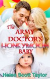 The Army Doctor's Honeymoon Baby (The Army Doctor's Baby Series #6) - Helen Scott Taylor