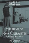 The Films of John Cassavetes: Pragmatism, Modernism, and the Movies (Cambridge Film Classics) - Ray Carney