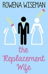 The Replacement Wife - Rowena Wiseman