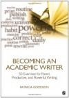 Becoming an Academic Writer: 50 Exercises for Paced, Productive, and Powerful Writing - Patricia Goodson